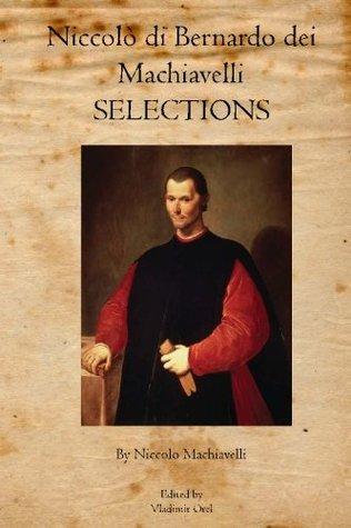 Niccolo Di Bernardo Dei Machiavelli: Selections