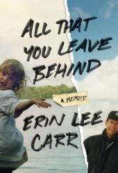 All That You Leave Behind: A Memoir Book
