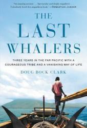The Last Whalers: Three Years in the Far Pacific with a Courageous Tribe and a Vanishing Way of Life Book