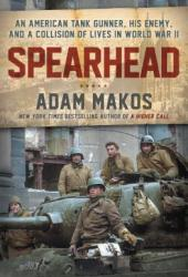 Spearhead: An American Tank Gunner, His Enemy, and a Collision of Lives In World War II Book