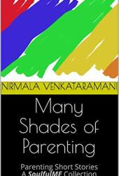 Many Shades of Parenting: Parenting Short Stories - A SoulfulME Collection Book