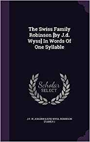 The Swiss Family Robinson, in Words of One Syllable