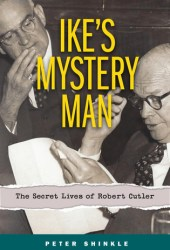 Ike's Mystery Man: The Secret Lives of Robert Cutler Book