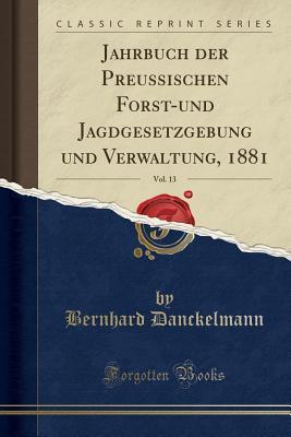 Jahrbuch Der Preussischen Forst-Und Jagdgesetzgebung Und Verwaltung, 1881, Vol. 13