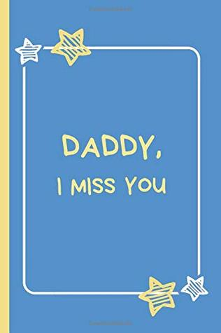 Daddy, I miss you: Grief Diary/Journal for children * 120 pages * storypaper layout * for drawing, writing, letters, memories