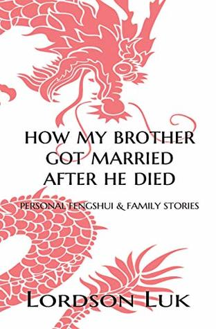 HOW MY BROTHER GOT MARRIED AFTER HE DIED: Personal Fengshui & Family Stories