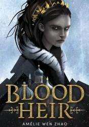 Blood Heir (Blood Heir, #1) Book by Amélie Wen Zhao