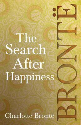 The Search After Happiness: Including Introductory Essays by G. K. Chesterton and Virginia Woolf