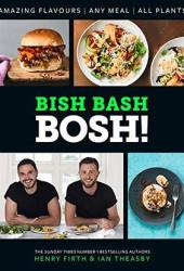 BISH BASH BOSH!: Your Favourites. All Plants. The brand-new plant-based cookbook from the bestselling #1 vegan authors Book