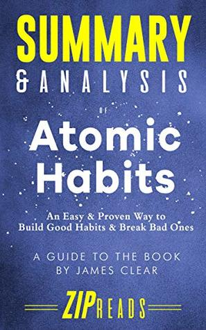 Summary & Analysis of Atomic Habits: An Easy & Proven Way to Build Good Habits & Break Bad Ones | A Guide to the Book by James Clear