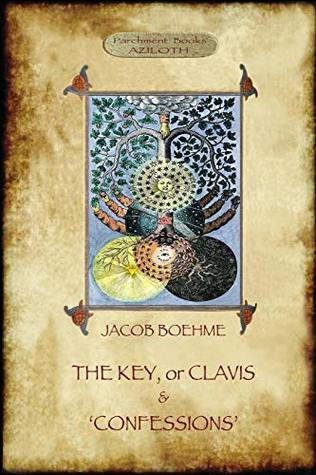 The Key of Jacob Boehme, & the Confessions of Jacob Boehme: With an Introduction by Evelyn Underhill