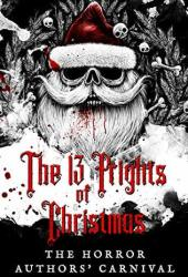 The 13 Frights of Christmas : The Horror Authors' Carnival Book