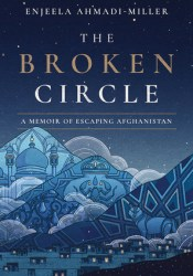 The Broken Circle: A Memoir of Escaping Afghanistan Book by Enjeela Ahmadi-Miller