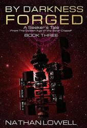 By Darkness Forged (Seeker's Tales From The Golden Age Of The Solar Clipper, #3) Book