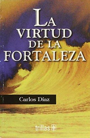 La virtud de la fortaleza/ The Power of Strength