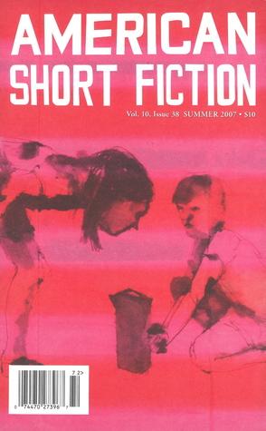 American Short Fiction (Volume 10, Issue 38, Summer 2007)