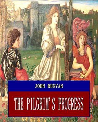 The Pilgrim's Progress (Unabridged) (ANNOTATED) (Great Classic Work Selected)