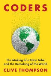 Coders: The Making of a New Tribe and the Remaking of the World Book