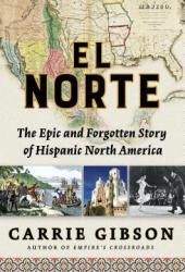 El Norte: The Epic and Forgotten Story of Hispanic North America Book