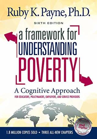 A Framework for Understanding Poverty - A Cognitive Approach