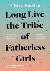 Long Live the Tribe of Fatherless Girls Book by T Kira Madden