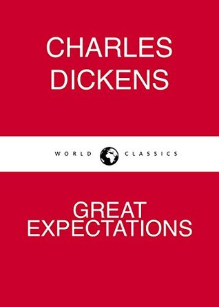 GREAT EXPECTATIONS by Charles Dickens author of The Pickwick Papers; Oliver Twist; Hard Times; A Tale of Two Cities; Great Expectations (Annotated)