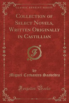 Collection of Select Novels, Written Originally in Castillian