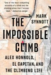 The Impossible Climb: Alex Honnold, El Capitan, and the Climbing Life Book