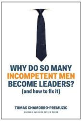 Why Do So Many Incompetent Men Become Leaders?: Book
