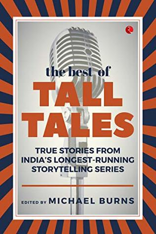 The Best of Tall Tales: True Stories from India's Longest Running Storytelling Series