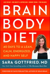 Brain Body Diet: 40 Days to a Lean, Calm, Energized, and Happy Self Book