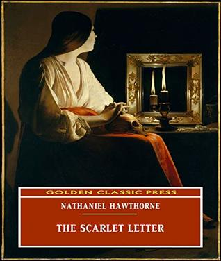 The Scarlet Letter (ANNOTATED) Original and Unabridged Content [Golden Classic Press]