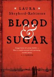 Blood & Sugar Book by Laura Shepherd-Robinson