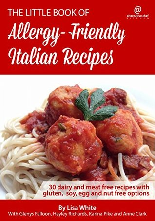 Italian Recipes: 30 Dairy and meat free recipes with gluten, soy, egg and nut free options (The Little Book of Allergy-Friendly Recipes)