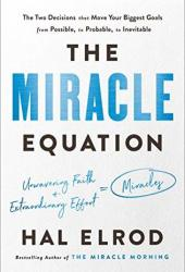 The Miracle Equation: The Two Decisions That Turn Your Biggest Goals from Possible, to Probable, to Inevitable Book