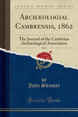 Arch�ologial Cambrensis, 1862, Vol. 8: The Journal of the Cambrian Arch�ological Association