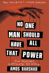 No One Man Should Have All That Power: How Rasputins Manipulate the World Book
