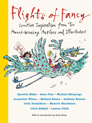 Flights of Fancy: Stories, Pictures and Inspiration from Ten Children's Laureates