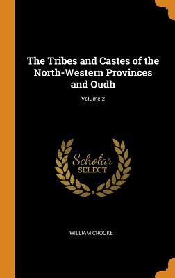 The Tribes and Castes of the North-Western Provinces and Oudh; Volume 2