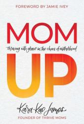 Mom Up: Thriving with Grace in the Chaos of Motherhood Book