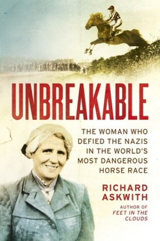 Unbreakable: The Woman Who Defied the Nazis in the World's Most Dangerous Horse Race PDF Book by Richard Askwith PDF ePub