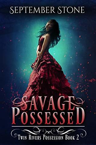 Savage Possessed (Twin Rivers Possession, #2)