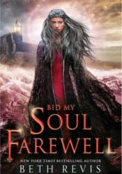 Bid My Soul Farewell (Give the Dark My Love, #2) Book by Beth Revis
