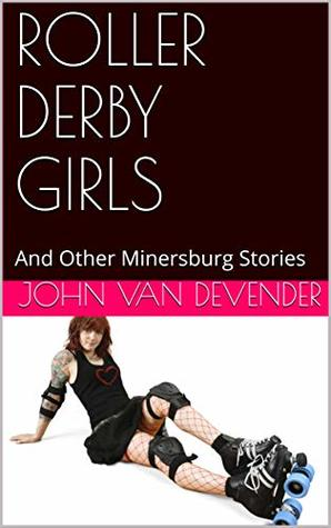 ROLLER DERBY GIRLS: And Other Minersburg Stories