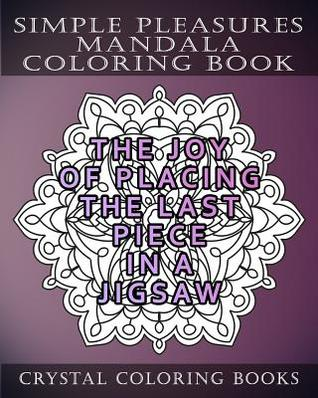 Simplepleasures Mandala Coloring Book: A Reminder of Twenty Everyday Delights That We Somethimes Forget to Enjoy. Anti Stress, Relaxing Designs for Adults or Grown Ups to Color.