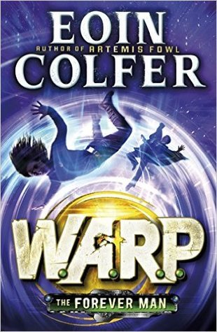 The Forever Man (W.A.R.P. Book 3) Paperback – 25 Jun 2015 by Eoin Colfer (Author)