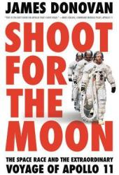 Shoot for the Moon: The Space Race and the Extraordinary Voyage of Apollo 11 Book