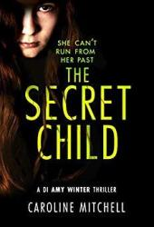 The Secret Child (DI Amy Winter, #2) Book