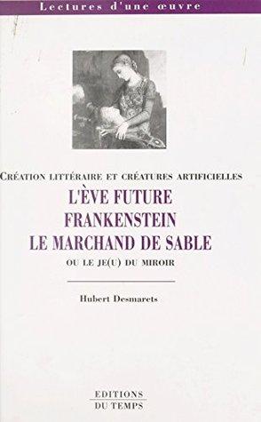 Création littéraire et créatures artificielles : «L'Ève future», «Frankenstein», «Le Marchand de sable» ou Le je(u) du miroir