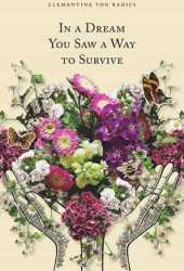 In a Dream You Saw a Way to Survive Book